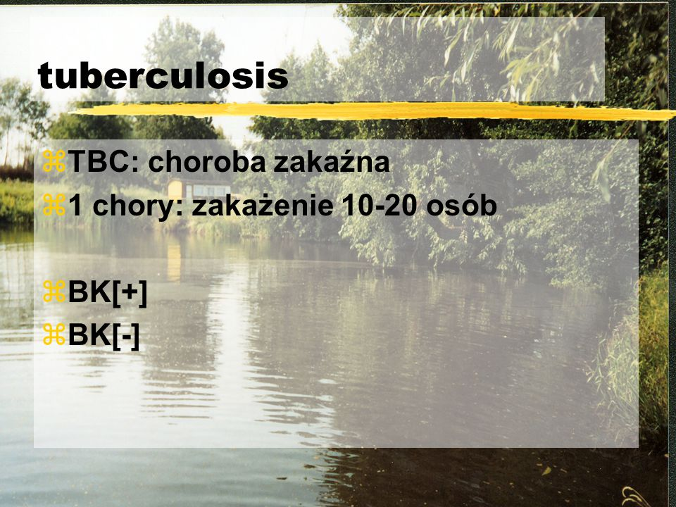 tuberculosis TBC: choroba zakaźna 1 chory: zakażenie 10-20 osób BK[+]